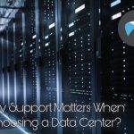 Why Support Matters When Choosing a Data Center?